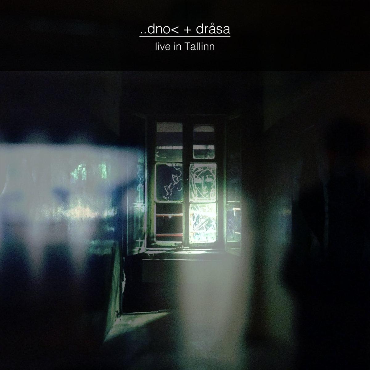 ..dno< + dråsa - live in Tallinn