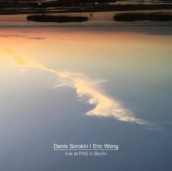 Denis Sorokin, Eric Wong – Live At PAS In Berlin